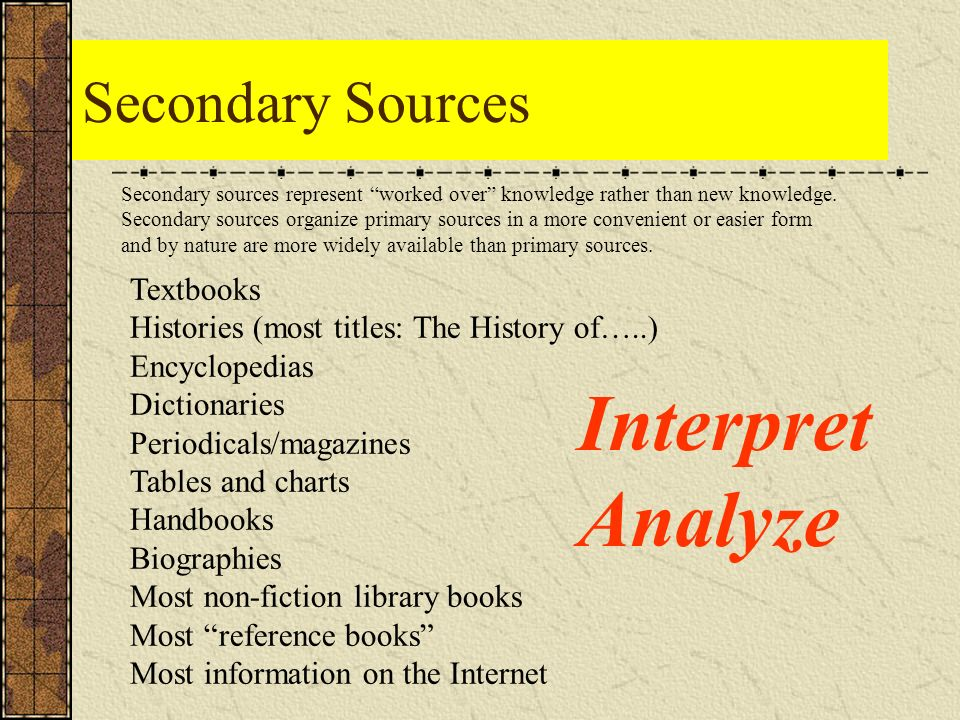 Secondary Sources Secondary sources represent worked over knowledge rather than new knowledge.