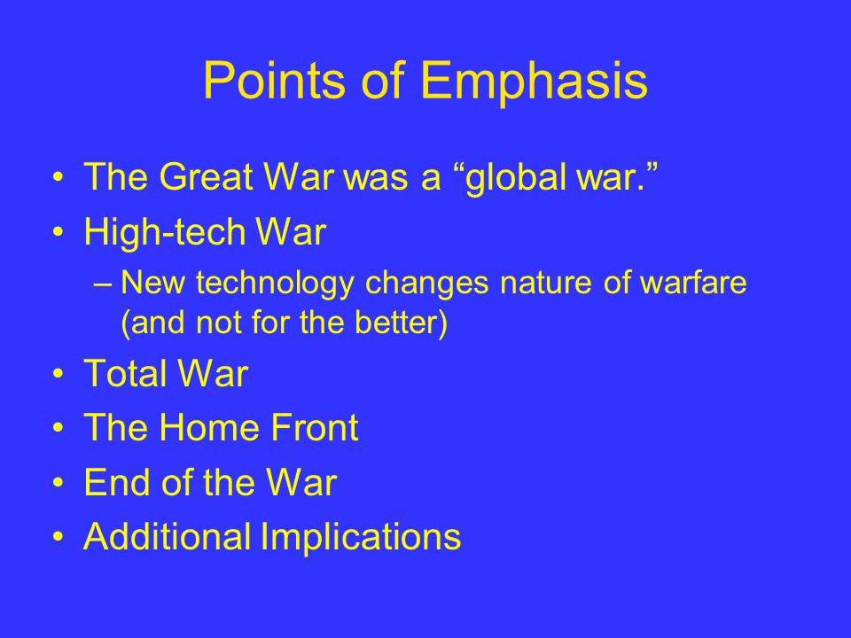 Points of Emphasis The Great War was a global war.
