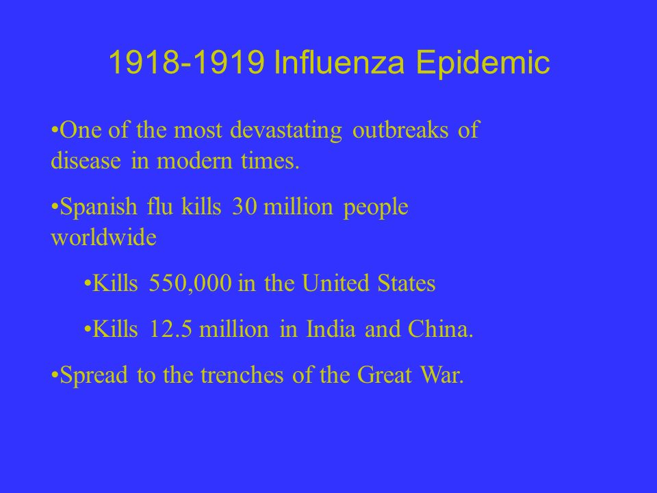 1918-1919 Influenza Epidemic One of the most devastating outbreaks of disease in modern times.