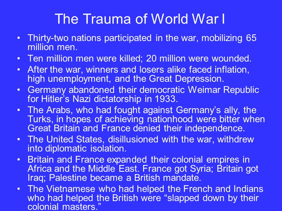 The Trauma of World War I Thirty-two nations participated in the war, mobilizing 65 million men.