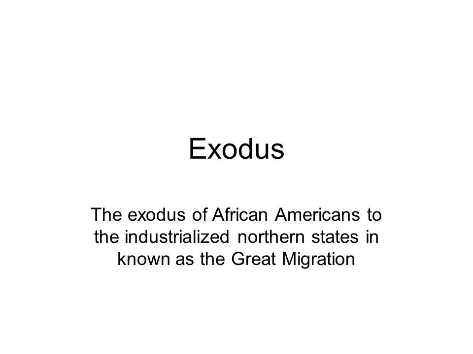 Exodus The exodus of African Americans to the industrialized northern states in known as the Great Migration