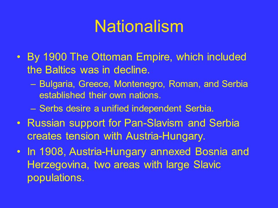 Nationalism By 1900 The Ottoman Empire, which included the Baltics was in decline.