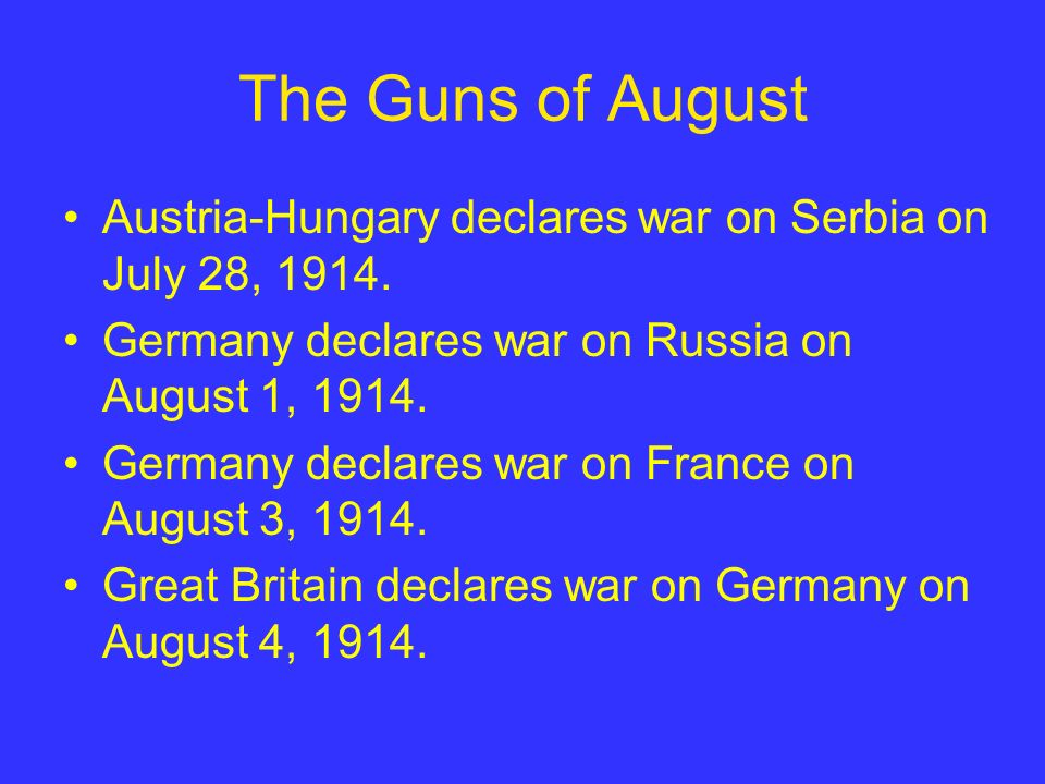The Guns of August Austria-Hungary declares war on Serbia on July 28, 1914.