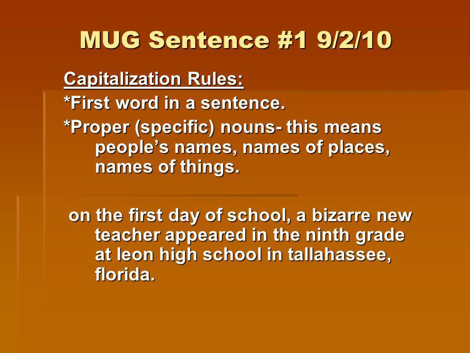 MUG Sentence #1 9/2/10 Capitalization Rules: *First word in a sentence. *Proper (specific) nouns- this means peoples names, names of places, names of