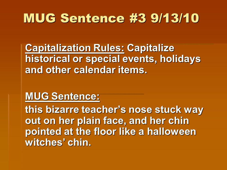 MUG Sentence #3 9/13/10 Capitalization Rules: Capitalize historical or special events, holidays and other calendar items. MUG Sentence: this bizarre t