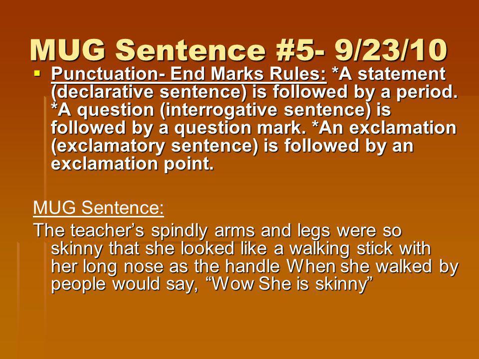 MUG Sentence #5- 9/23/10 Punctuation- End Marks Rules: *A statement (declarative sentence) is followed by a period. *A question (interrogative sentenc