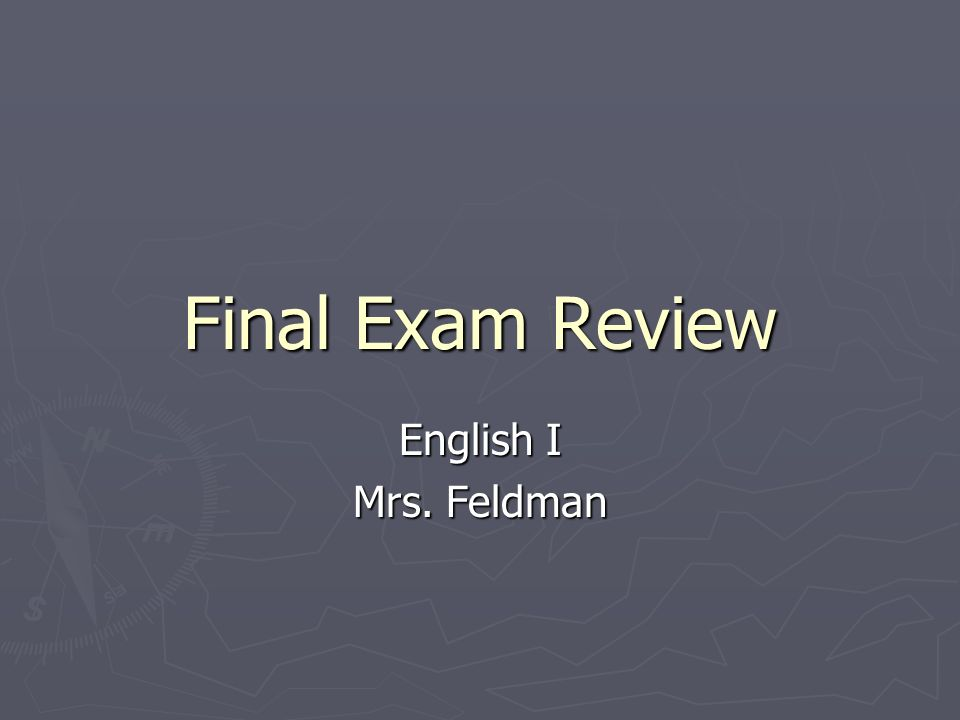 Final Exam Review English I Mrs. Feldman