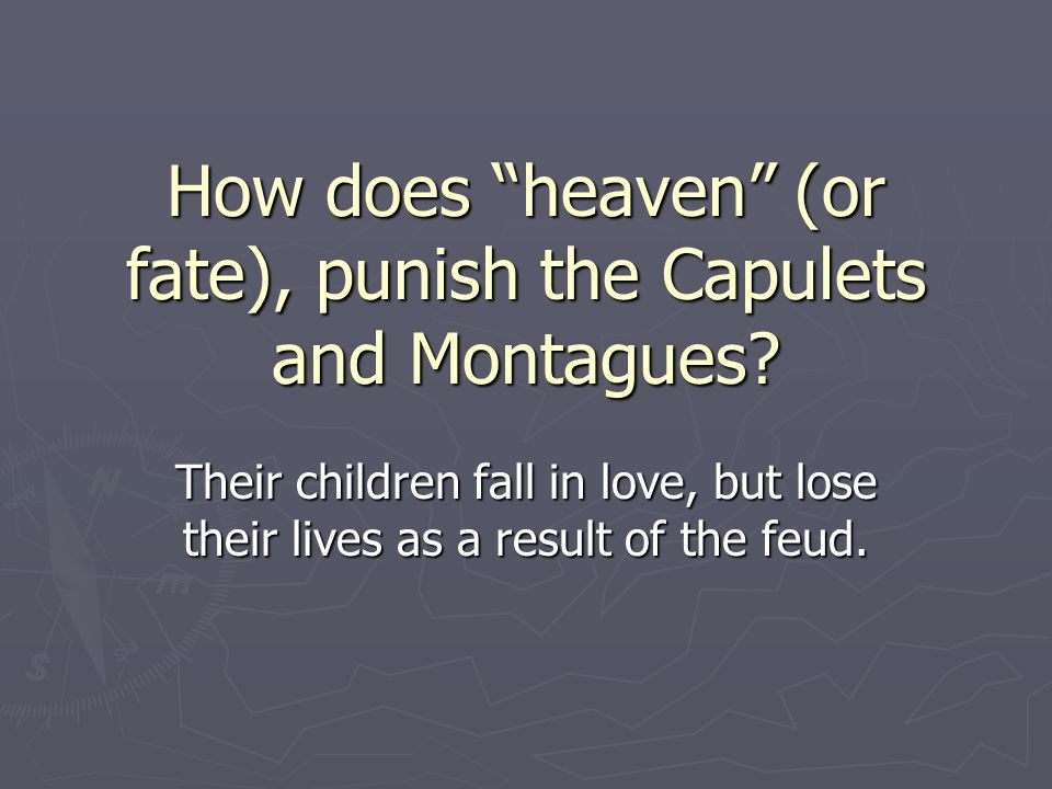 How does heaven (or fate), punish the Capulets and Montagues.