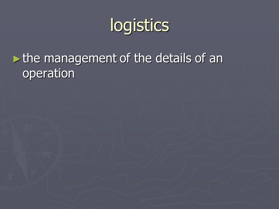 logistics the management of the details of an operation the management of the details of an operation