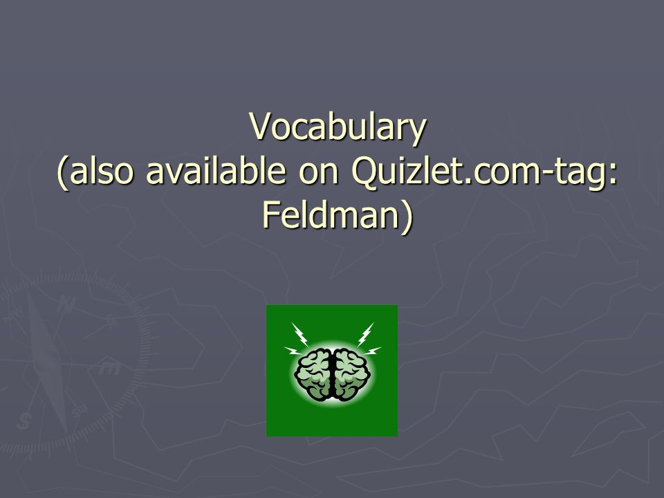 Vocabulary (also available on Quizlet.com-tag: Feldman)