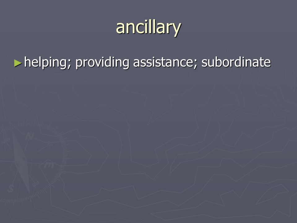 ancillary helping; providing assistance; subordinate helping; providing assistance; subordinate