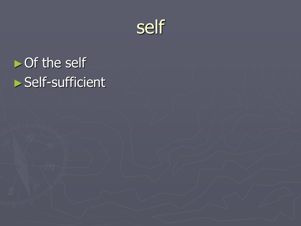 self Of the self Of the self Self-sufficient Self-sufficient