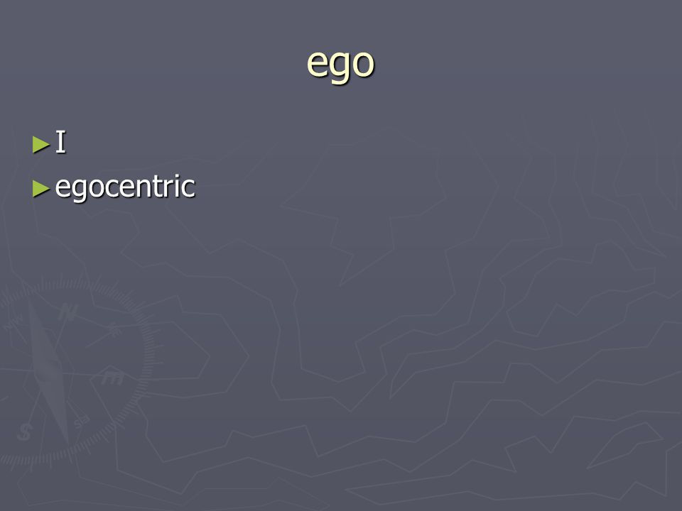 ego I egocentric egocentric
