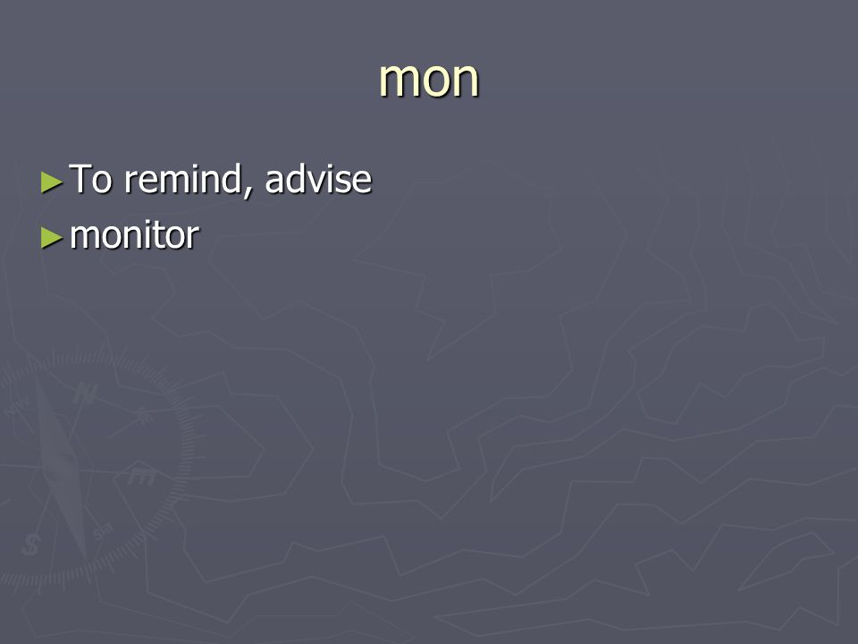 mon To remind, advise To remind, advise monitor monitor