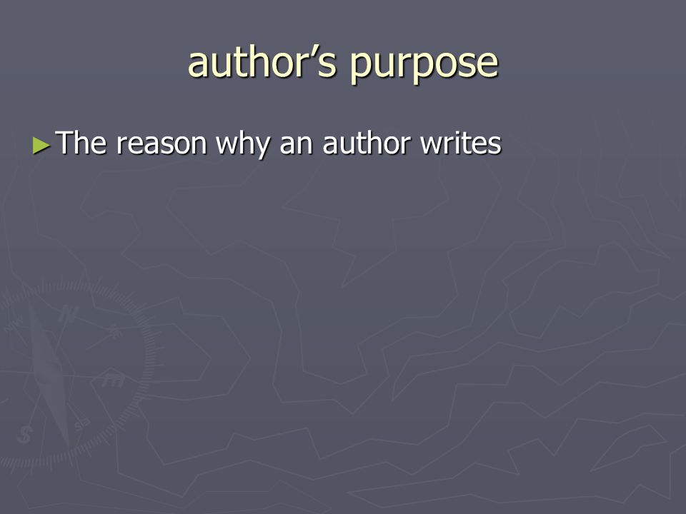 authors purpose The reason why an author writes The reason why an author writes