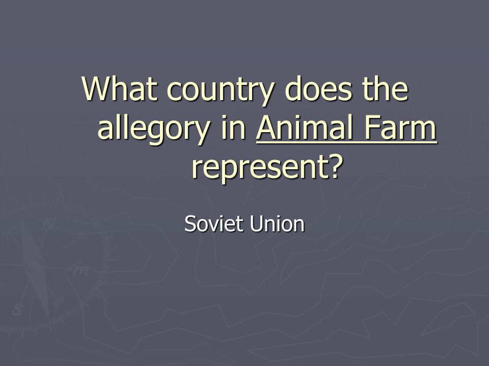 What country does the allegory in Animal Farm represent? Soviet Union