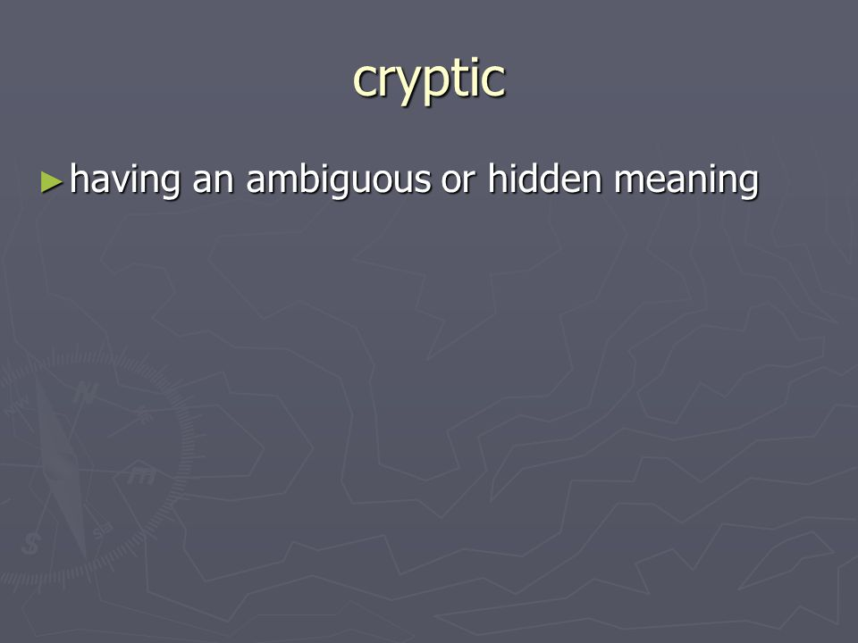 cryptic having an ambiguous or hidden meaning having an ambiguous or hidden meaning