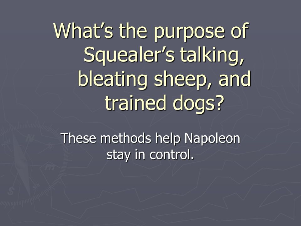 Whats the purpose of Squealers talking, bleating sheep, and trained dogs.