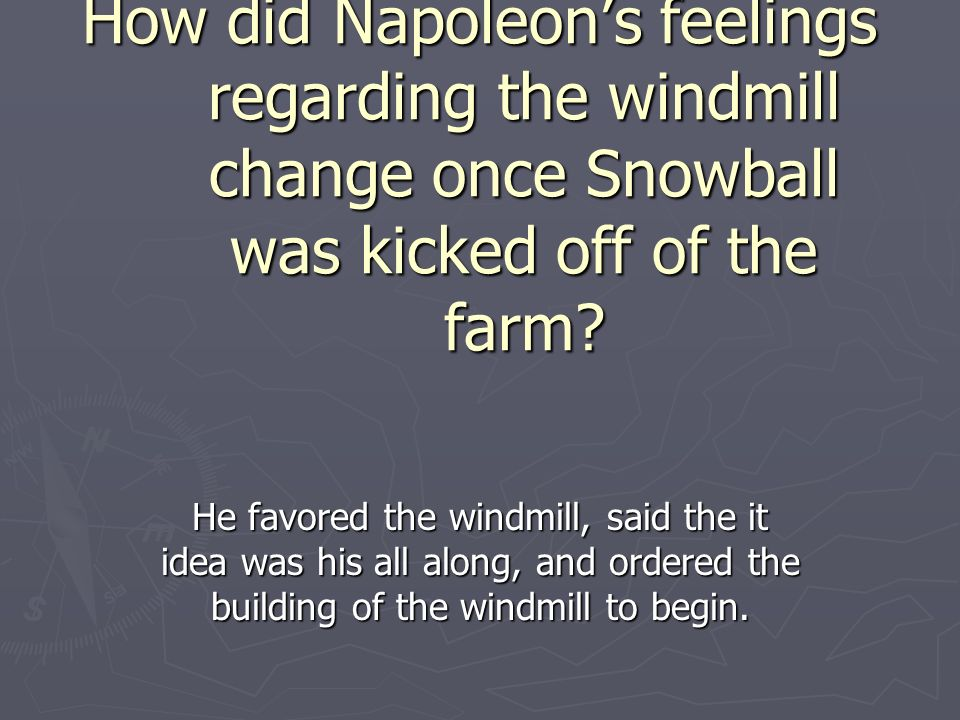 How did Napoleons feelings regarding the windmill change once Snowball was kicked off of the farm.