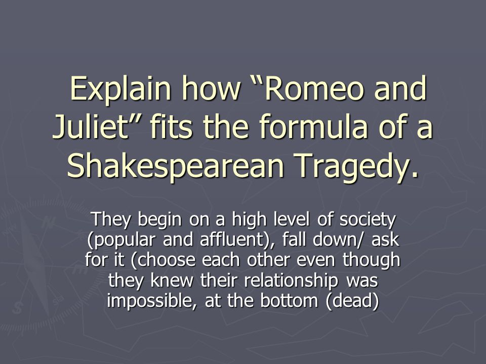 Explain how Romeo and Juliet fits the formula of a Shakespearean Tragedy.