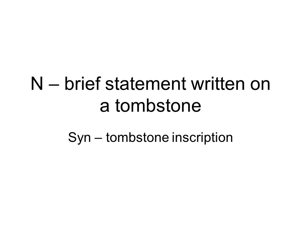 N – brief statement written on a tombstone Syn – tombstone inscription