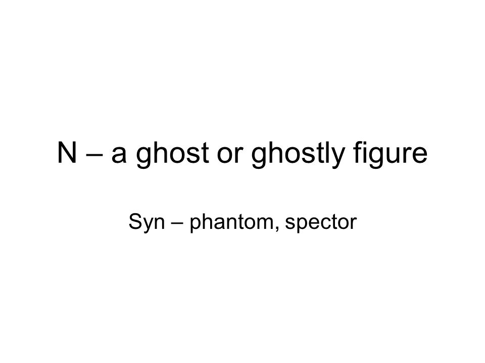 N – a ghost or ghostly figure Syn – phantom, spector