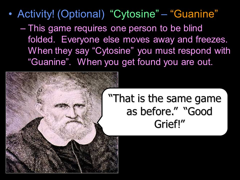 Activity. (Optional) Cytosine – Guanine –This game requires one person to be blind folded.
