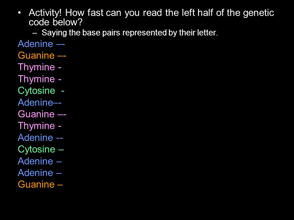 Activity. How fast can you read the left half of the genetic code below.