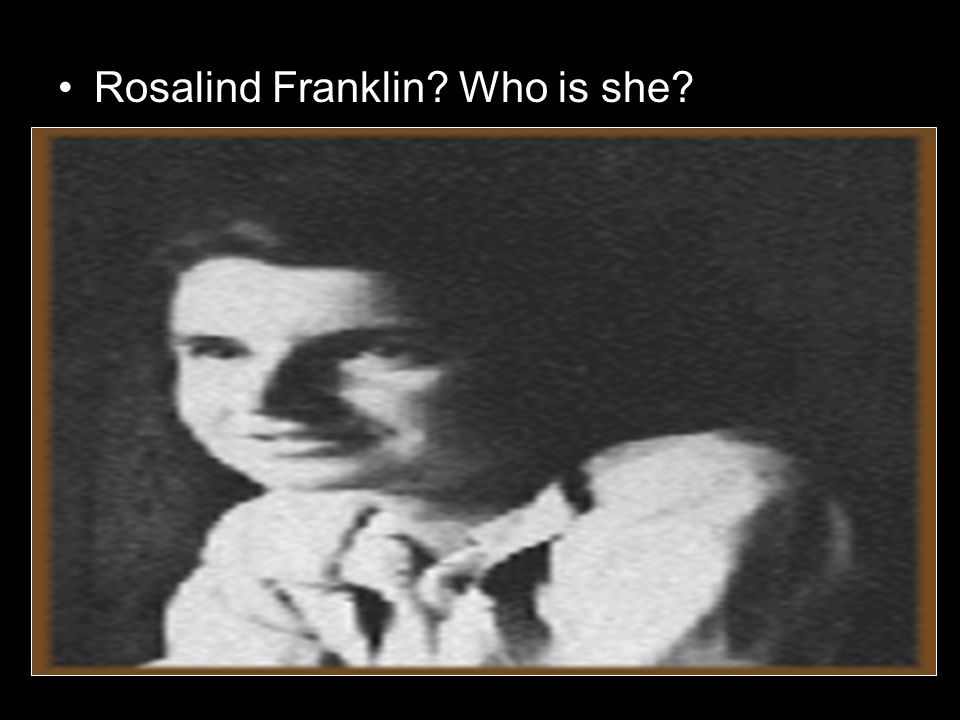 Rosalind Franklin Who is she