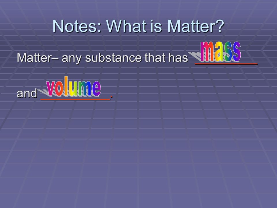 Matter– any substance that has _________ and __________.