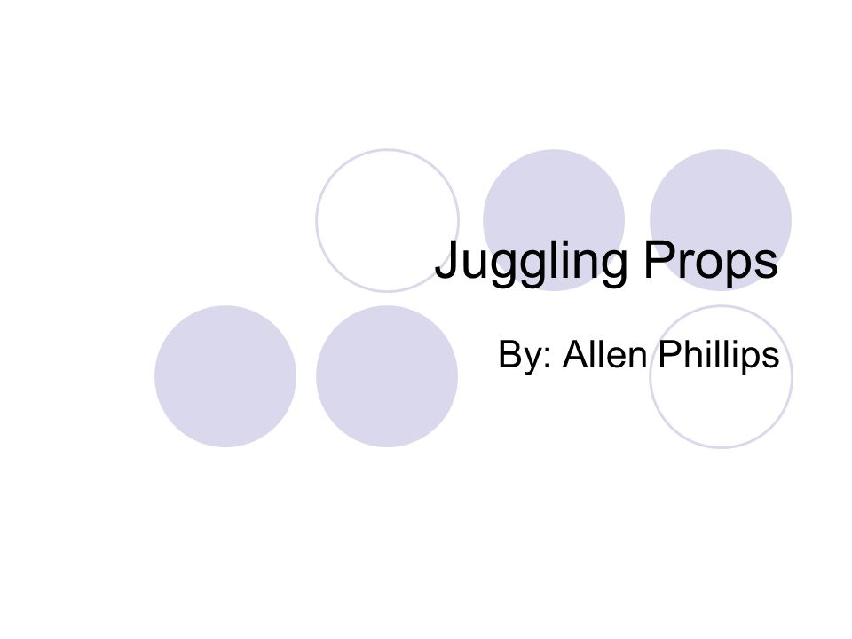 Juggling Props By: Allen Phillips