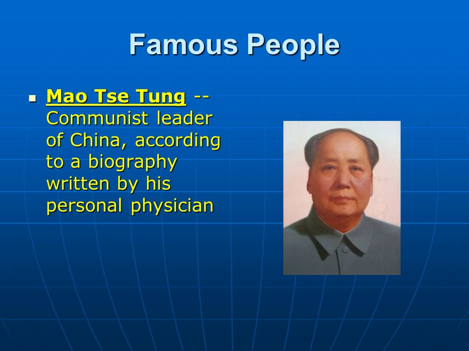 Famous People Mao Tse Tung -- Communist leader of China, according to a biography written by his personal physician Mao Tse Tung -- Communist leader o