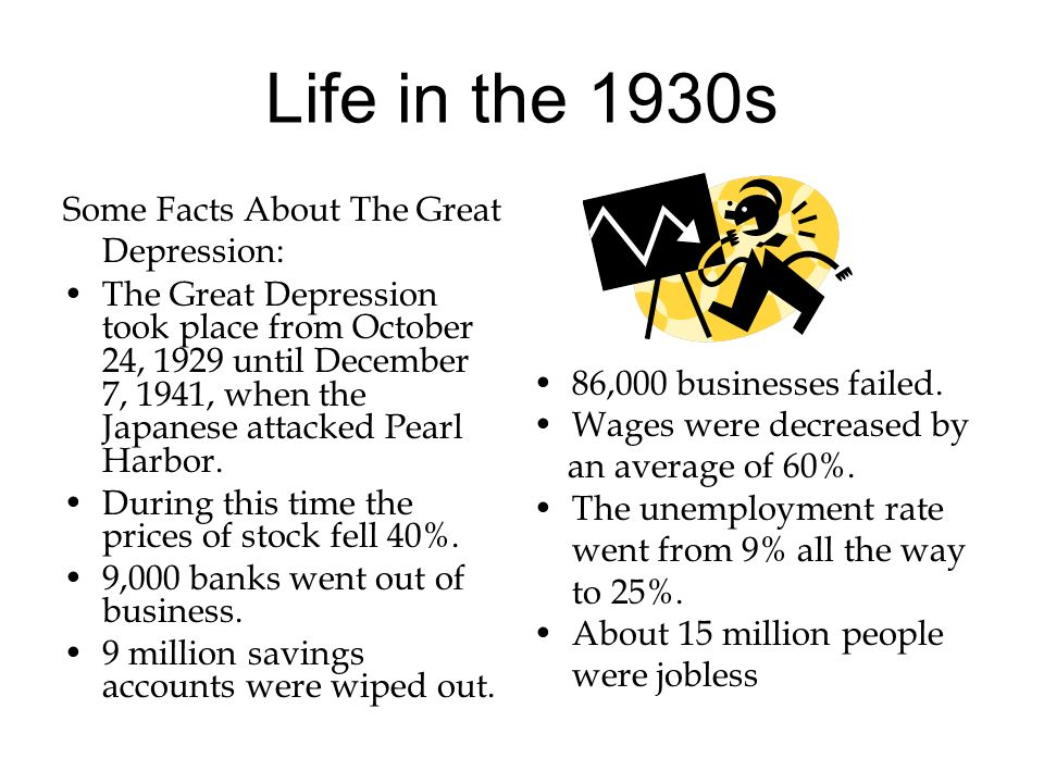 Life in the 1930s Some Facts About The Great Depression: The Great Depression took place from October 24, 1929 until December 7, 1941, when the Japane