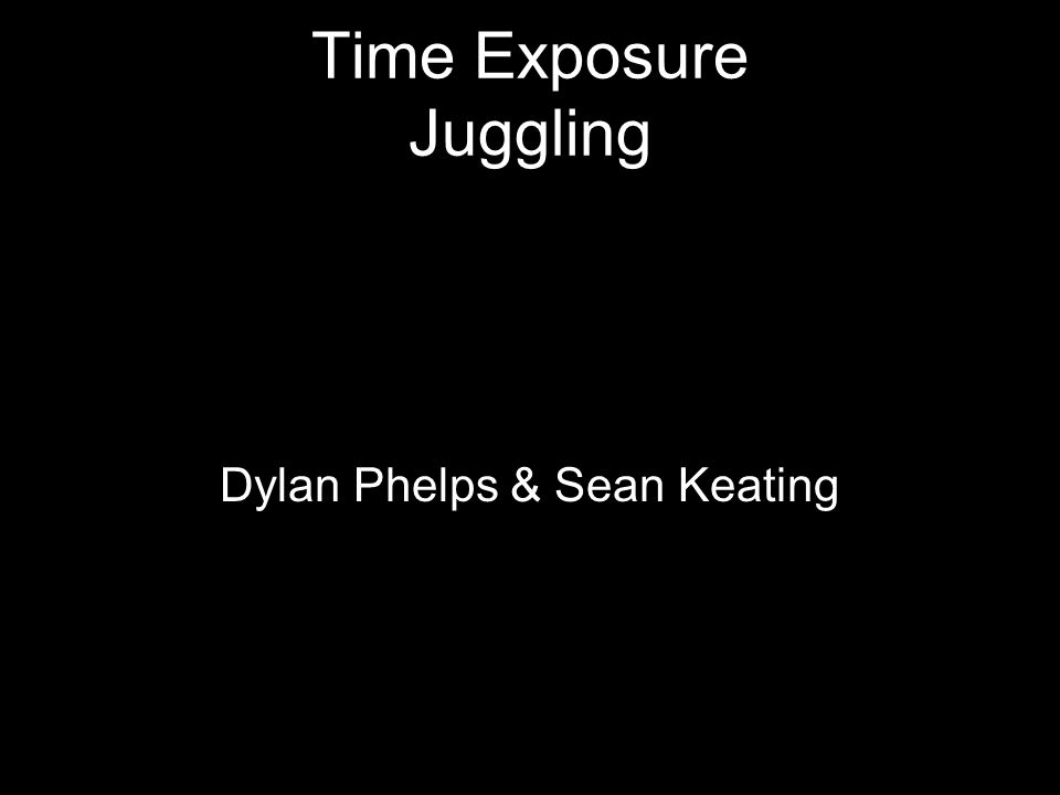 Time Exposure Juggling Dylan Phelps & Sean Keating