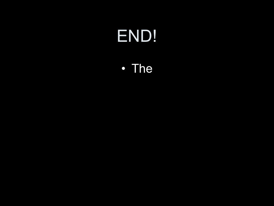 END! The