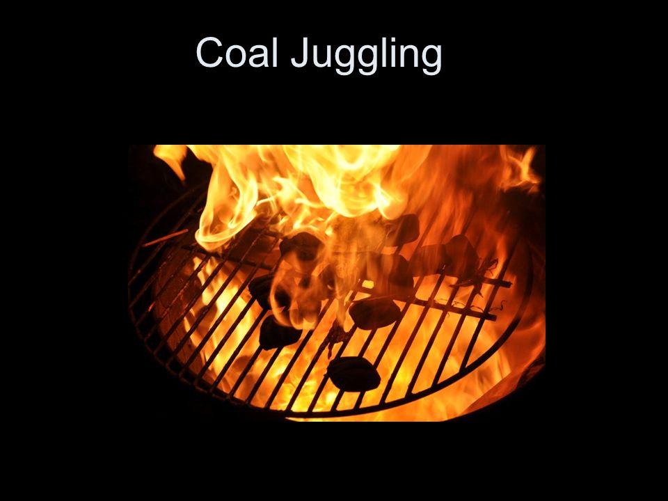 Coal Juggling.