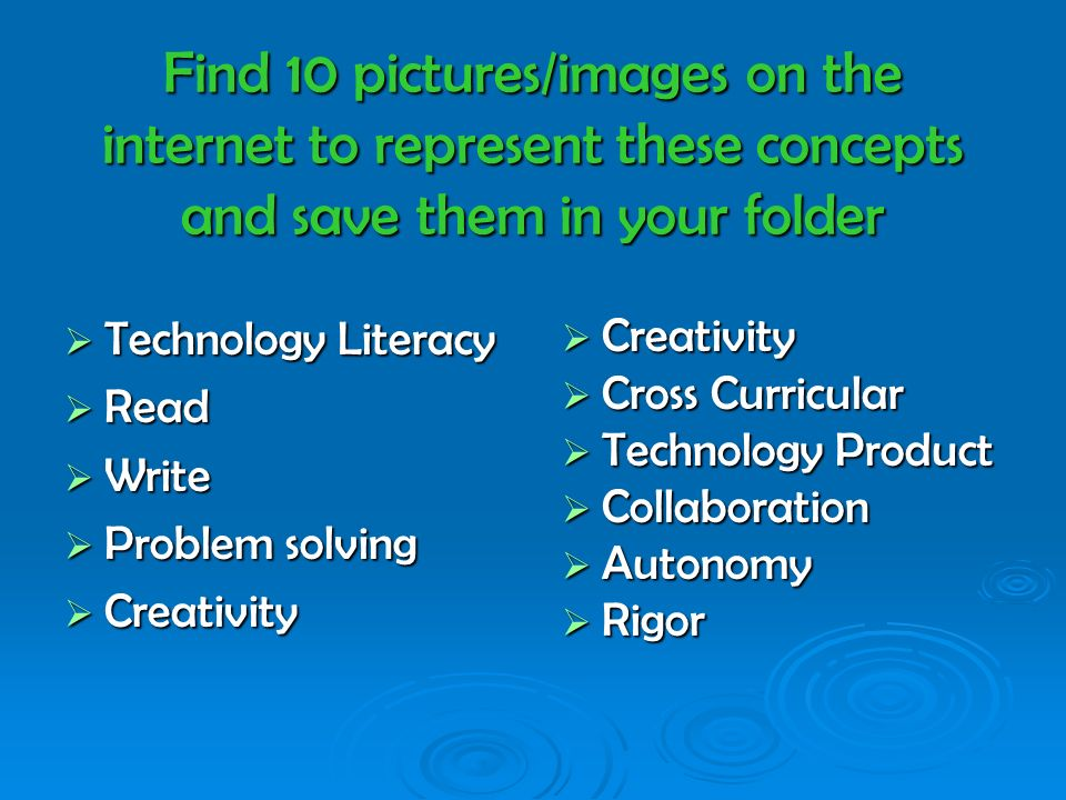 Find 10 pictures/images on the internet to represent these concepts and save them in your folder Technology Literacy Technology Literacy Read Read Wri