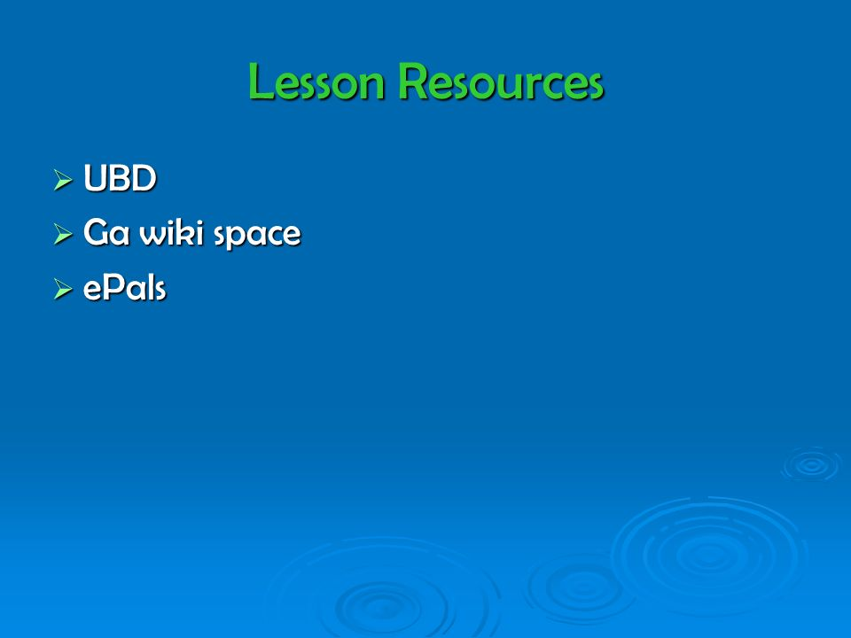 Lesson Resources UBD UBD Ga wiki space Ga wiki space ePals ePals