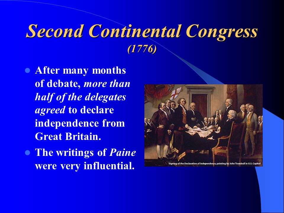 Second Continental Congress (1776) After many months of debate, more than half of the delegates agreed to declare independence from Great Britain. The