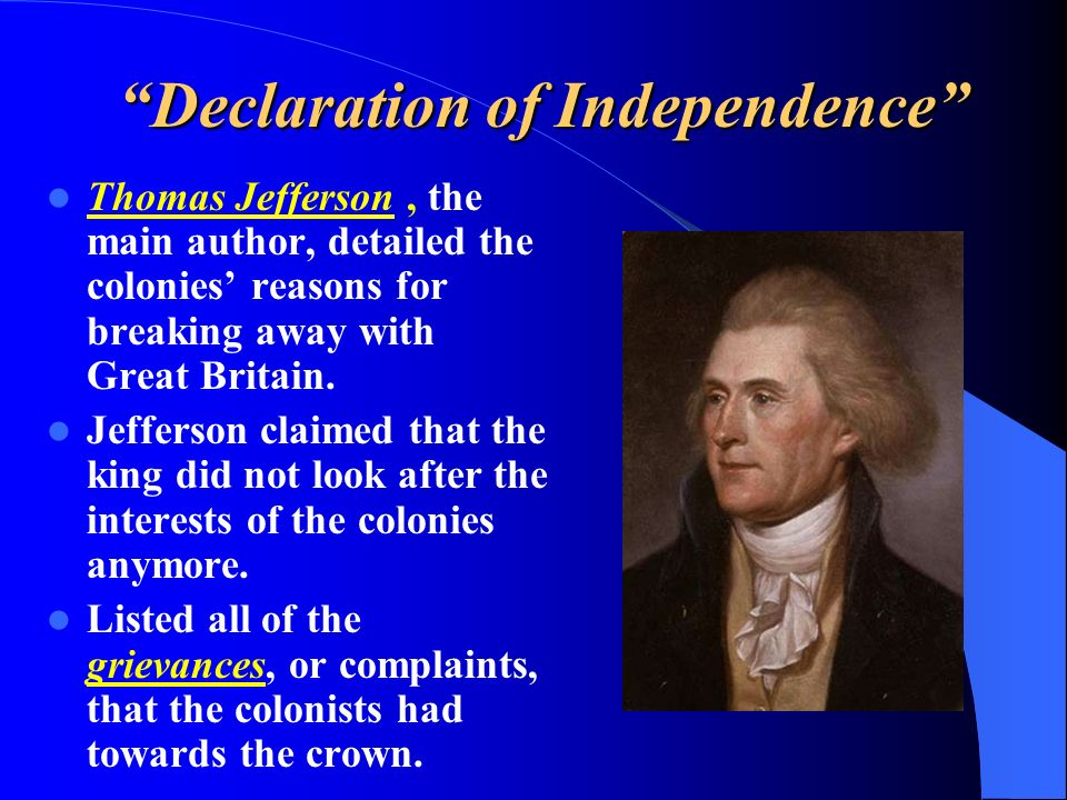 Declaration of Independence Thomas Jefferson, the main author, detailed the colonies reasons for breaking away with Great Britain. Jefferson claimed t