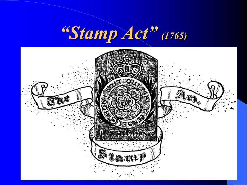 The first significant tax was the Stamp Act of 1765.