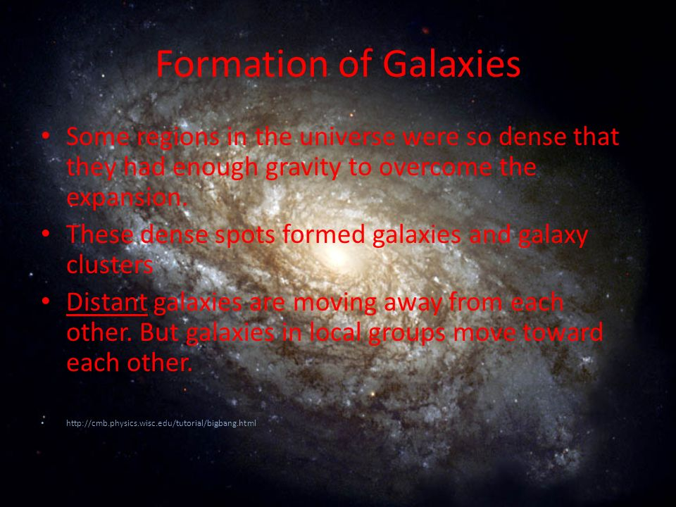 Formation of Galaxies Some regions in the universe were so dense that they had enough gravity to overcome the expansion. These dense spots formed gala