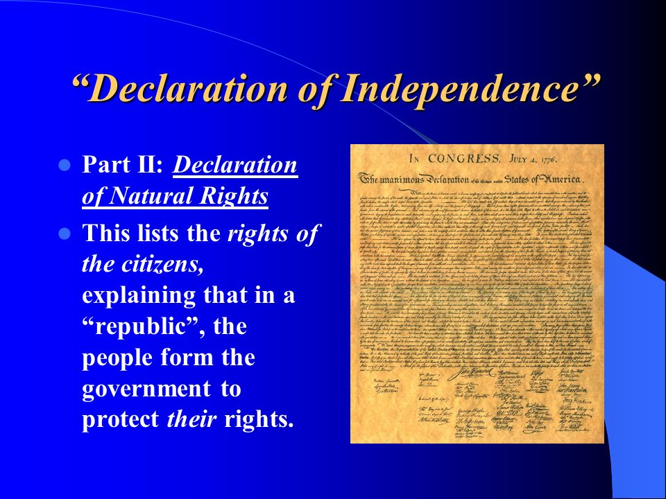 Declaration of Independence Part II: Declaration of Natural Rights This lists the rights of the citizens, explaining that in a republic, the people fo