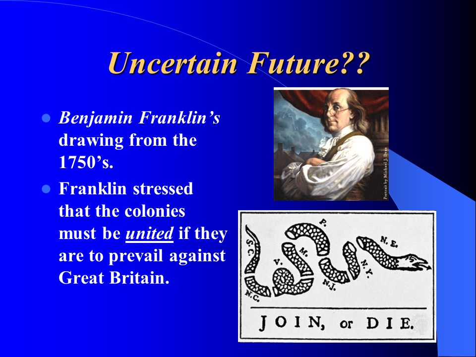 Benjamin Franklins drawing from the 1750s. Franklin stressed that the colonies must be united if they are to prevail against Great Britain.