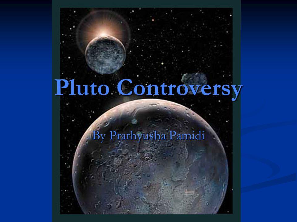 Pluto Controversy By Prathyusha Pamidi
