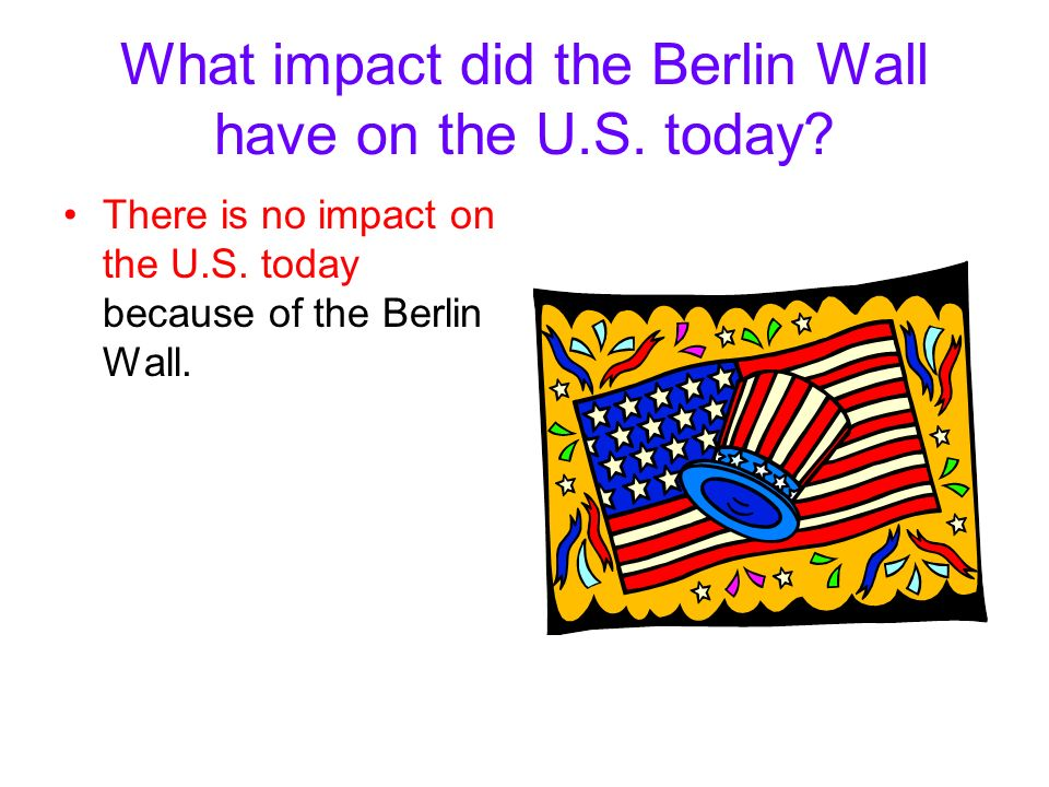 What impact did the Berlin Wall have on the U.S. today.