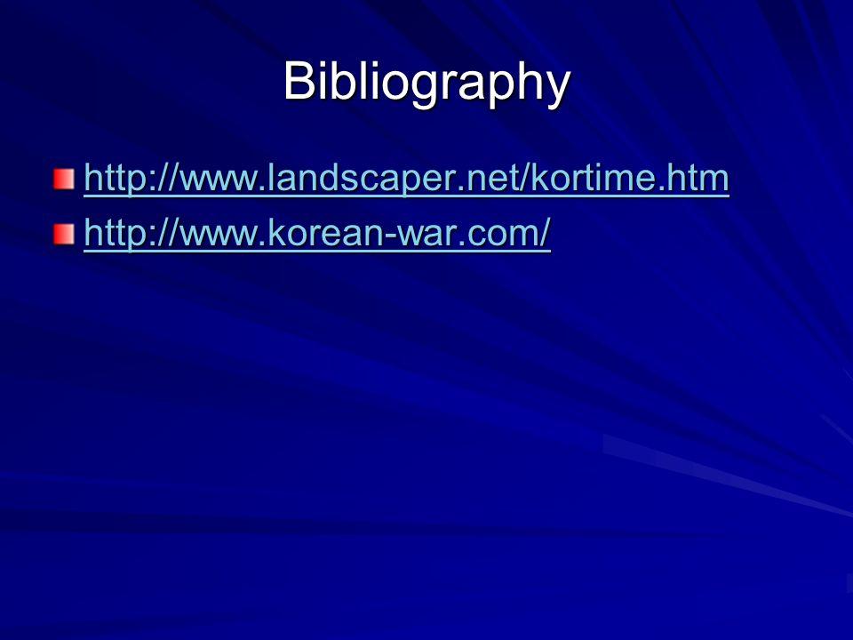 Bibliography http://www.landscaper.net/kortime.htm http://www.korean-war.com/