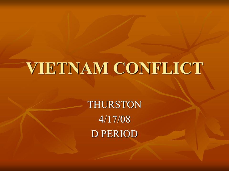 VIETNAM CONFLICT THURSTON4/17/08 D PERIOD