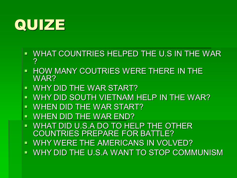 QUIZE WHAT COUNTRIES HELPED THE U.S IN THE WAR . WHAT COUNTRIES HELPED THE U.S IN THE WAR .