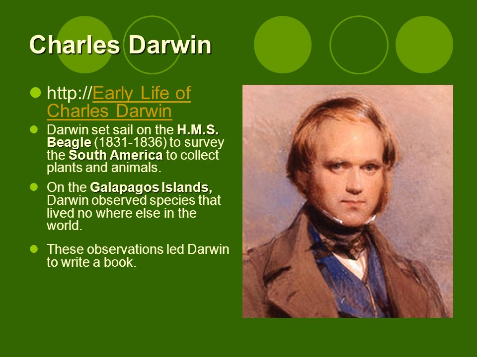 Charles Darwin http://Early Life of Charles DarwinEarly Life of Charles Darwin H.M.S. Beagle South America Darwin set sail on the H.M.S. Beagle (1831-